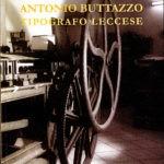 """Il libro della 31^ settimana: """"Antonio Buttazzo Tipografo Leccese"""""""