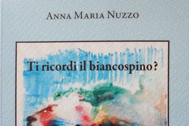 """Il libro della settimana: """"Ti ricordi il biancospino"""" di Anna Maria Nuzzo"""