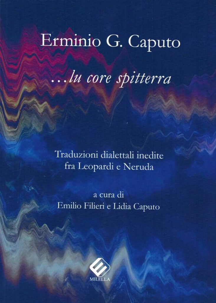 Erminio Giulio Caputo …lu core spitterra Traduzioni dialettali inedite fra Leopardi e Neruda