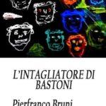 """""""L'intagliatore di bastoni"""" un libro di Pierfranco Bruni"""